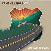 Let's All Do Some Living by Cane Mill Road