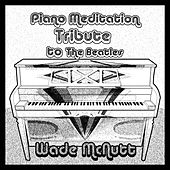 Piano Meditation: Tribute to the Beatles by Wade McNutt