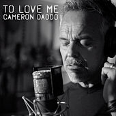 To Love Me de Cameron Daddo