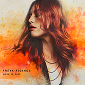 Love Is Fire (Single Version) de Freya Ridings