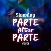 Parte After Parte (Cover) de Slow Dog
