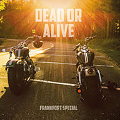 Dead Or Alive by Frankfort Special