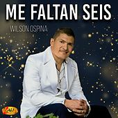 Me Faltan Seis by Wilson Ospina