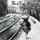 Dancin' in July by Third Train Running