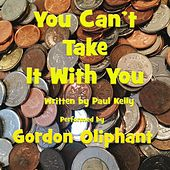 You Can't Take It with You von Gordon Oliphant