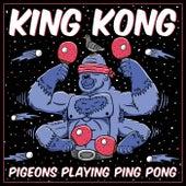 King Kong von Pigeons Playing Ping Pong