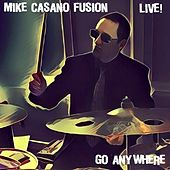 Go Anywhere (Live) di Mike Casano Fusion