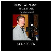 Didn't We Almost Have It All by Neil Archer