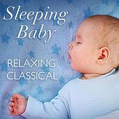 Sleeping Baby Relaxing Classical von Various Artists