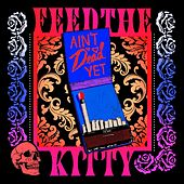 Ain't Dead Yet by Feed The Kitty