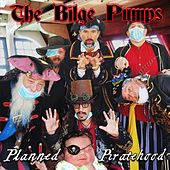 Planned Piratehood von The Bilge Pumps