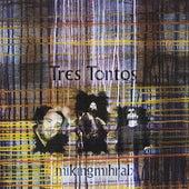 Tres Tontos by Mikingmihrab