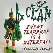 Every Teardrop Is a Waterfall by The Clan