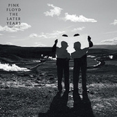 The Later Years 1987-2019 by Pink Floyd