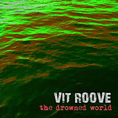 The Drowned World di Vit Roove