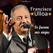 Se Fueron Mis Viejos de Francisco Ulloa