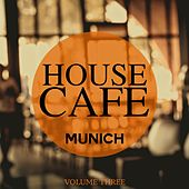 House Cafe - Munich, Vol. 3 (Welcome To The House Cafe) by Various Artists