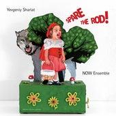 Yevgeniy Sharlat: Spare the Rod! de Now Ensemble