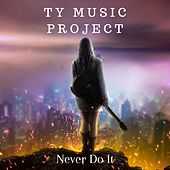 Never Do It von Ty Music Project