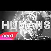 Humans by NerdOut