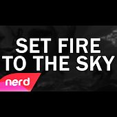 Set Fire to the Sky by NerdOut