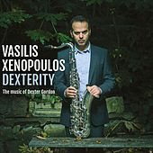 Dexterity: The Music of Dexter Gordon by Vasilis Xenopoulos