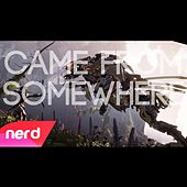Came from Somewhere by NerdOut