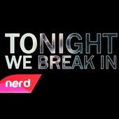 Tonight We Break In by NerdOut