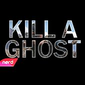 Kill a Ghost by NerdOut