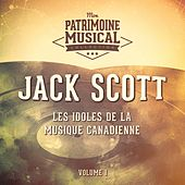 Les Idoles De La Musique Canadienne: Jack Scott, Vol. 1 by Jack Scott