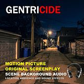 Gentricide: Motion Picture Original Screenplay Scene Background Audio (Location Ambience and Sound Effects) by Roderic Reece