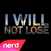 I Will Not Lose by NerdOut