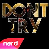 Don't Try by NerdOut