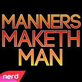 Manners Maketh Man by NerdOut