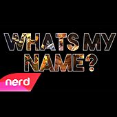 What's My Name by NerdOut