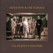 Till Death Us Doo Part by Arfur Doo and the Toerags