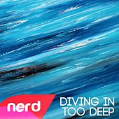 Diving in Too Deep by NerdOut