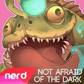 Not Afraid of the Dark by NerdOut