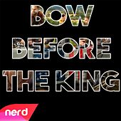 Bow Before the King by NerdOut