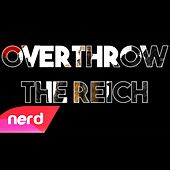 Overthrow the Reich by NerdOut