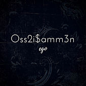 Oss2i$amm3n by EGO