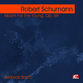 Schumann: Album For The Young, Op. 68 (Digitally Remastered) by Andreas Bach