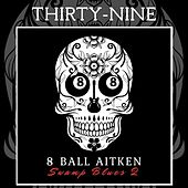 Thirty - Nine by 8 Ball Aitken