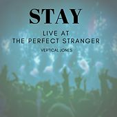 Stay (Live at the Perfect Stranger) by Vertical Jones