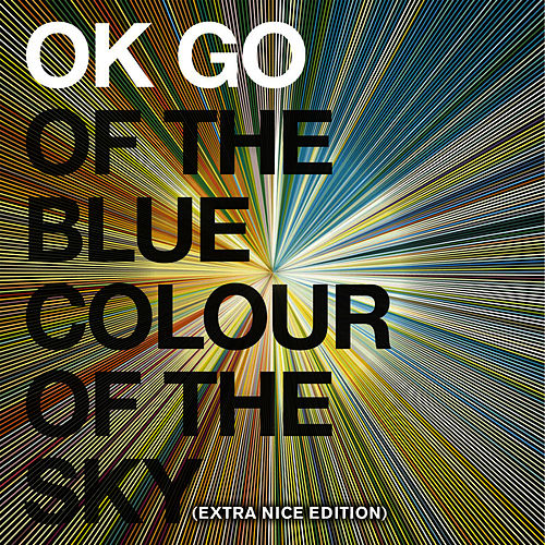 Of the Blue Colour of the Sky (Extra Nice Edition) by OK Go