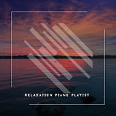 2020 Relaxation Piano Playlist von Relaxing Chill Out Music
