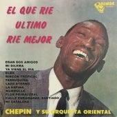 El Que Ríe Ultimo Ríe Mejor de Chepin Y Su Orquesta Oriental
