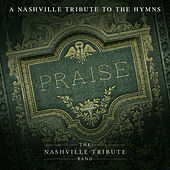 Praise: A Nashville Tribute To The Hymns by Nashville Tribute Band