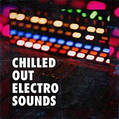 Chilled Out Electro Sounds by Fitness Chillout Lounge Workout, Chillout Lounge Summertime Café, Masters of Electronica Dance
