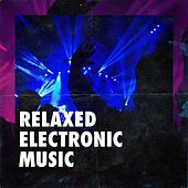 Relaxed Electronic Music von Electro, The Chillout Players, Luxury Lounge Cafe Allstars